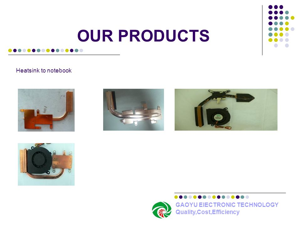 OUR PRODUCTS Heatsink to notebook GAOYU ElECTRONIC TECHNOLOGY