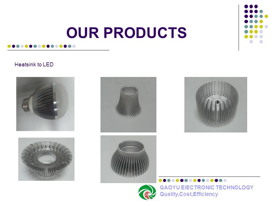 OUR PRODUCTS Heatsink to LED GAOYU ElECTRONIC TECHNOLOGY