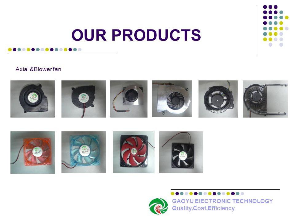 OUR PRODUCTS Axial &Blower fan GAOYU ElECTRONIC TECHNOLOGY