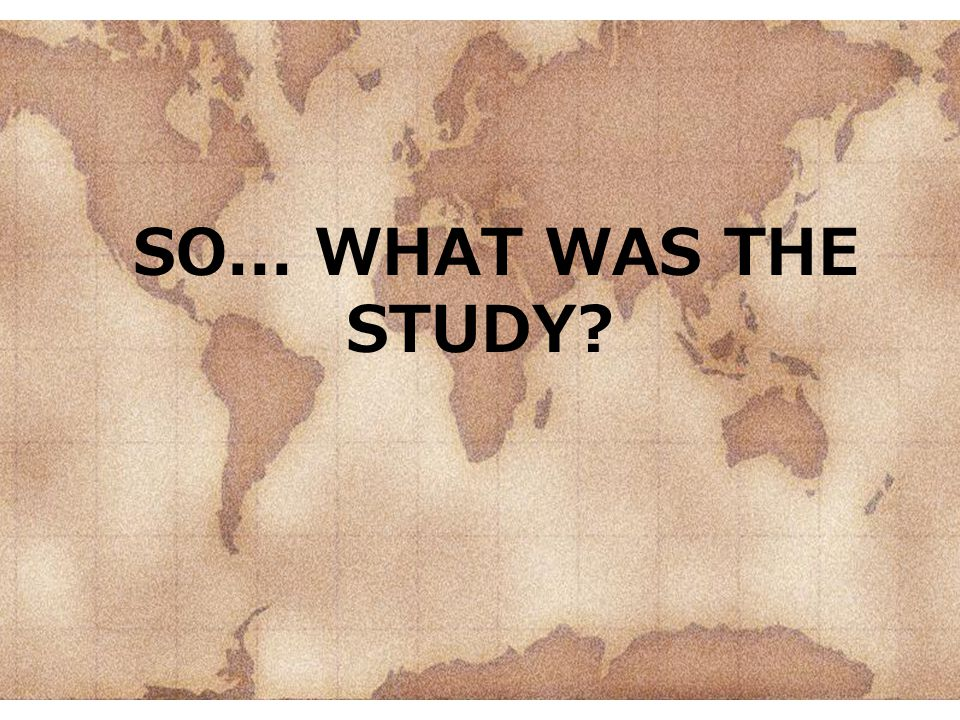 SO... WHAT WAS THE STUDY