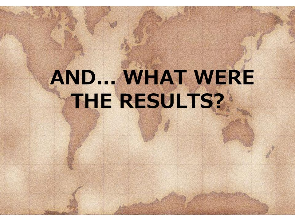 AND... WHAT WERE THE RESULTS