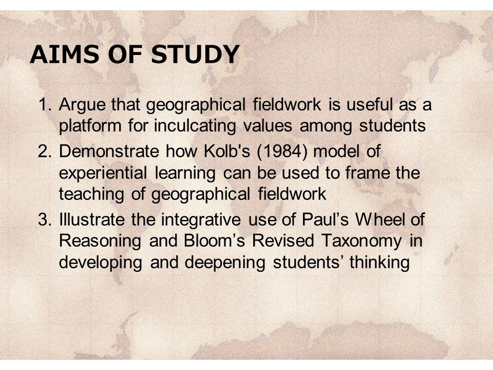AIMS OF STUDY Argue that geographical fieldwork is useful as a platform for inculcating values among students.