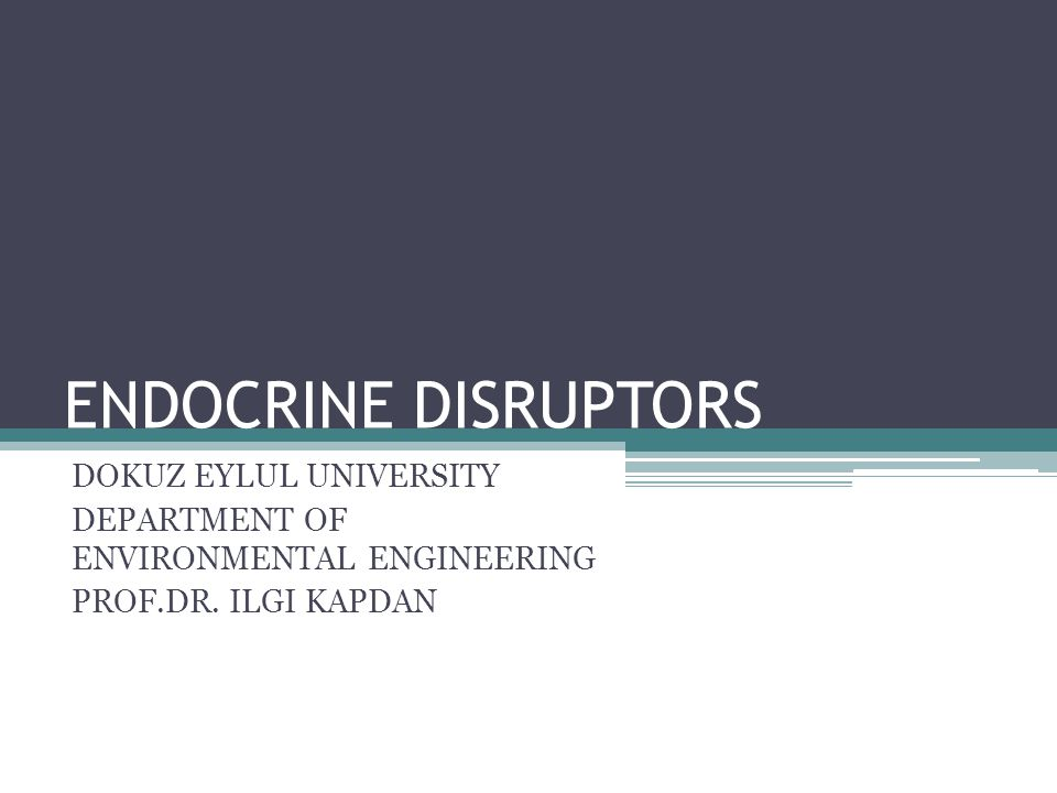 ENDOCRINE DISRUPTORS DOKUZ EYLUL UNIVERSITY