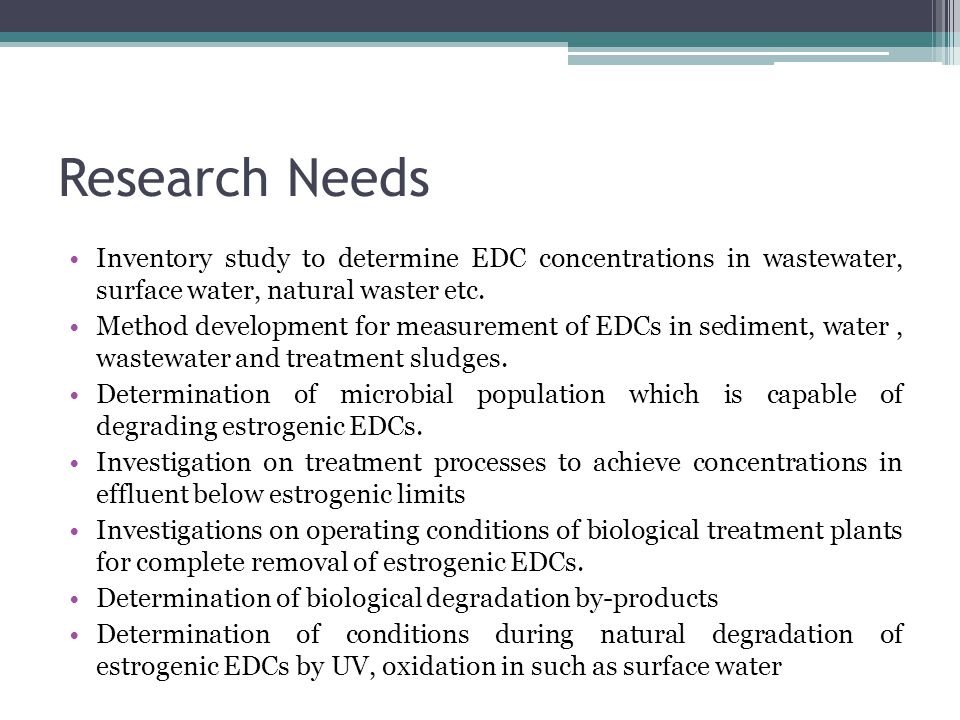 Research Needs Inventory study to determine EDC concentrations in wastewater, surface water, natural waster etc.