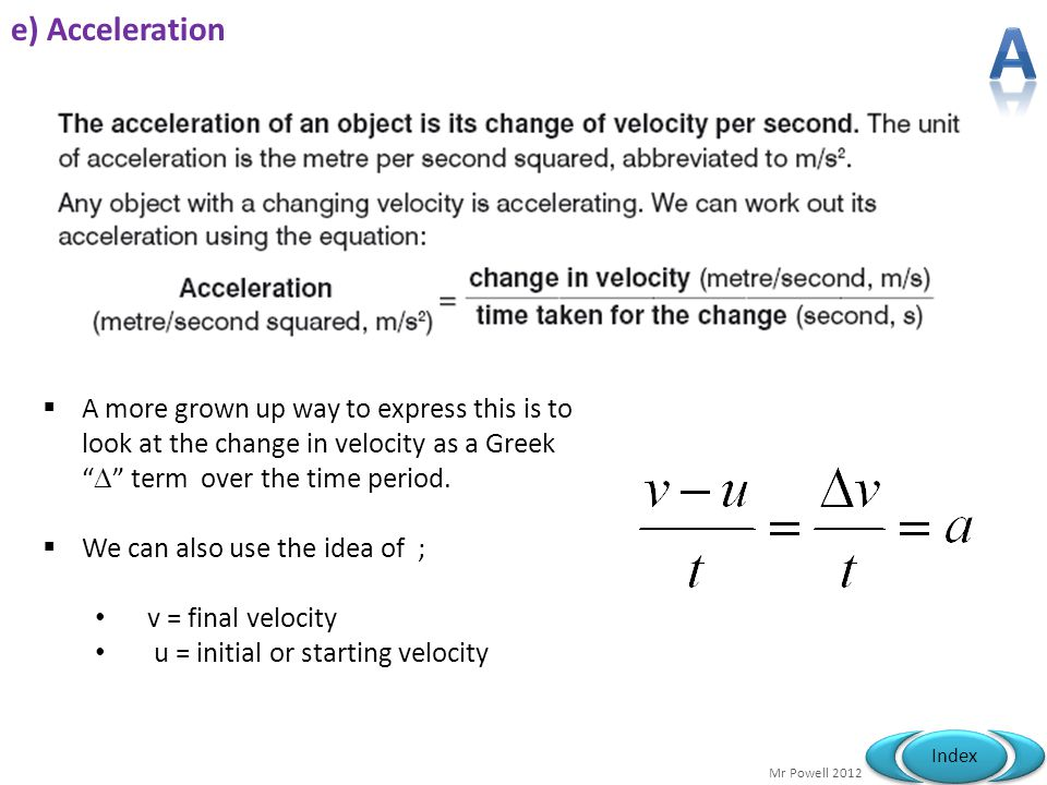 e) Acceleration A. A more grown up way to express this is to look at the change in velocity as a Greek  term over the time period.