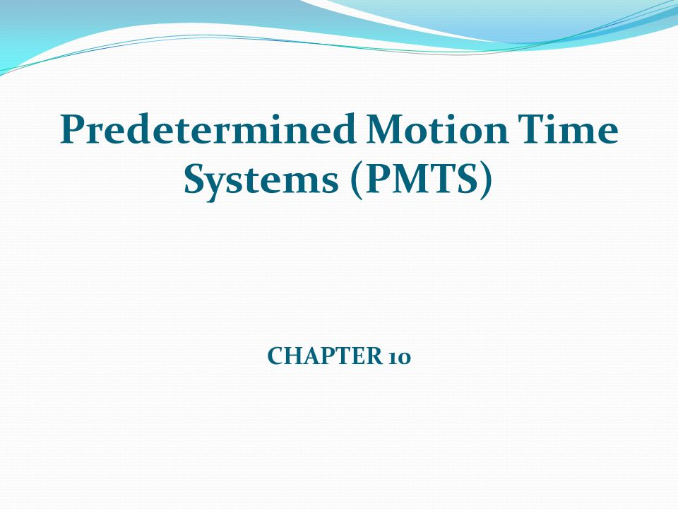 Predetermined Motion Time Systems (PMTS)