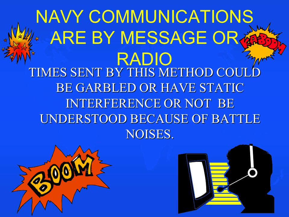 NAVY COMMUNICATIONS ARE BY MESSAGE OR RADIO