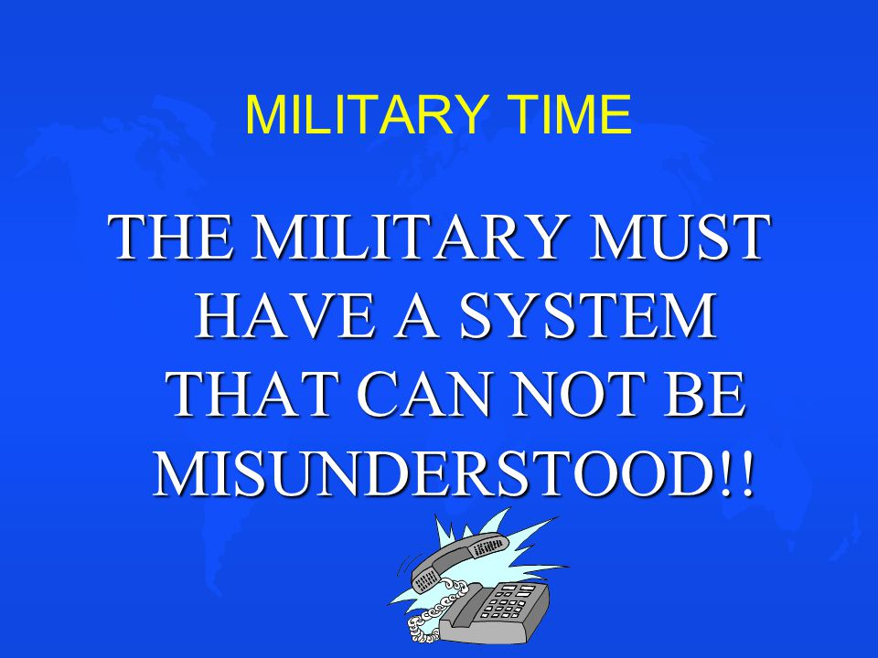 THE MILITARY MUST HAVE A SYSTEM THAT CAN NOT BE MISUNDERSTOOD!!