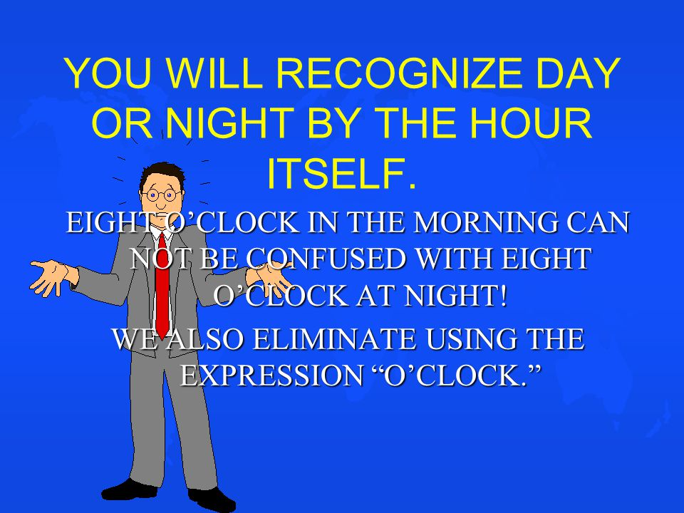 YOU WILL RECOGNIZE DAY OR NIGHT BY THE HOUR ITSELF.