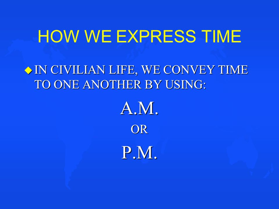 A.M. P.M. HOW WE EXPRESS TIME