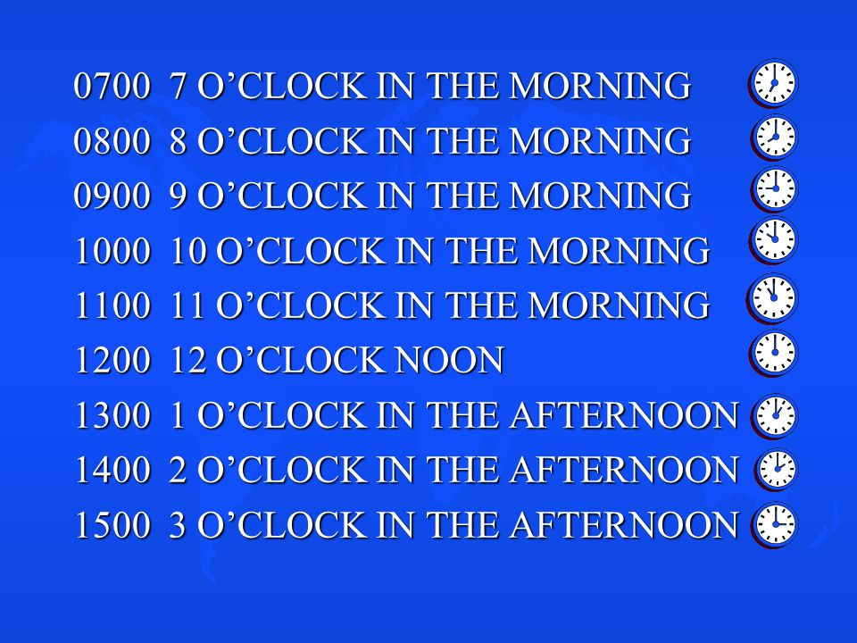 0700 7 O'CLOCK IN THE MORNING 0800 8 O'CLOCK IN THE MORNING. 0900 9 O'CLOCK IN THE MORNING. 1000 10 O'CLOCK IN THE MORNING.