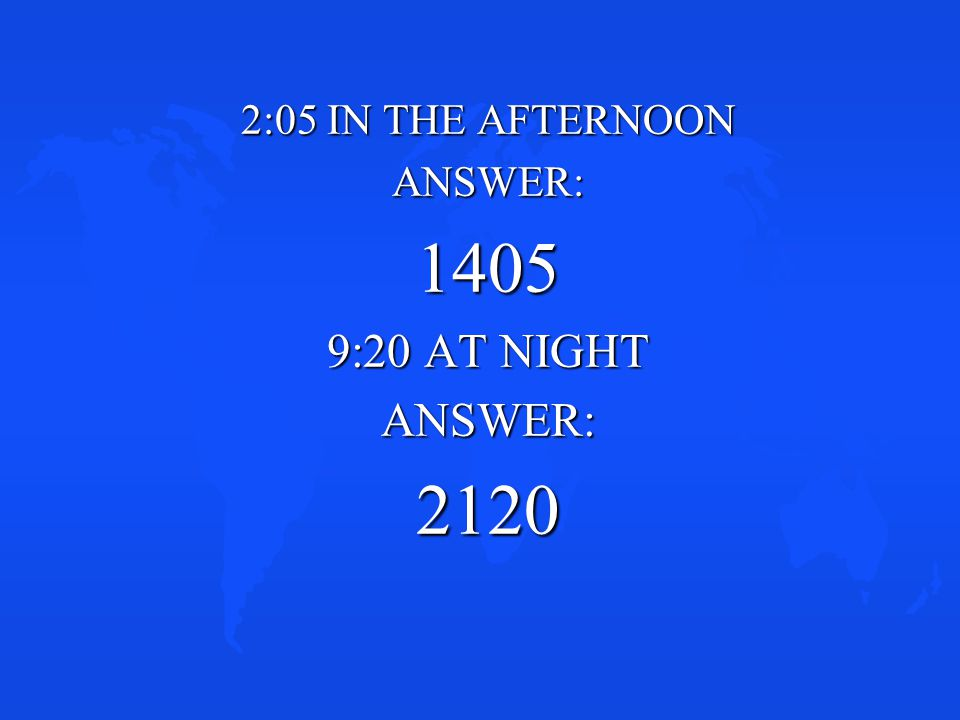 2:05 IN THE AFTERNOON ANSWER: 1405 9:20 AT NIGHT 2120