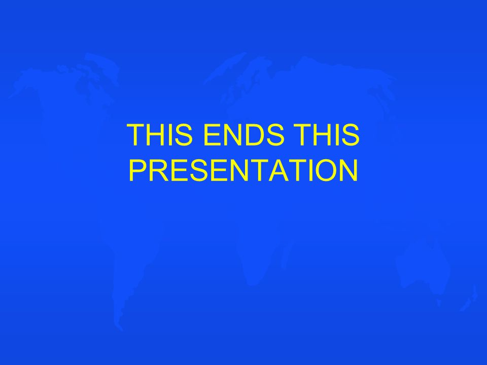 THIS ENDS THIS PRESENTATION