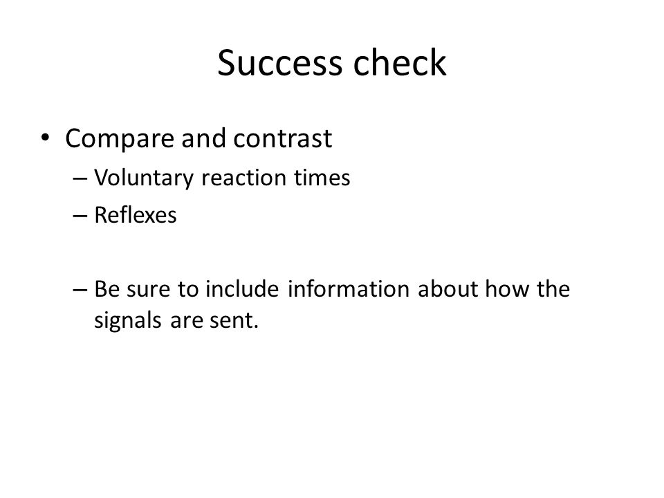 Success check Compare and contrast Voluntary reaction times Reflexes