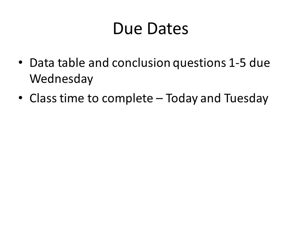 Due Dates Data table and conclusion questions 1-5 due Wednesday
