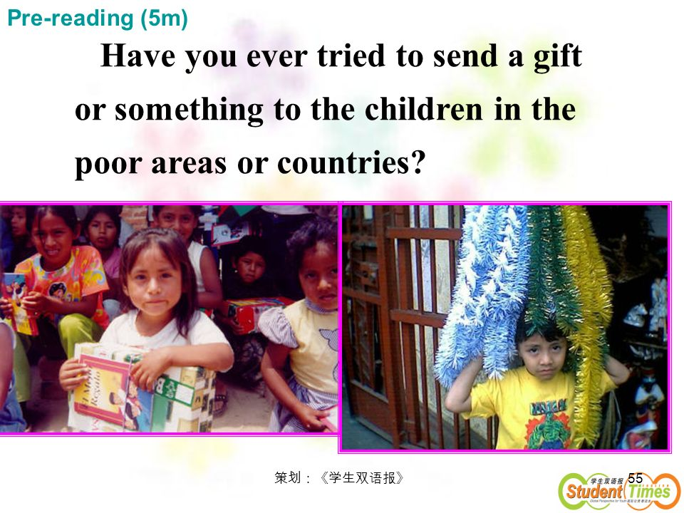 Pre-reading (5m) Have you ever tried to send a gift or something to the children in the poor areas or countries