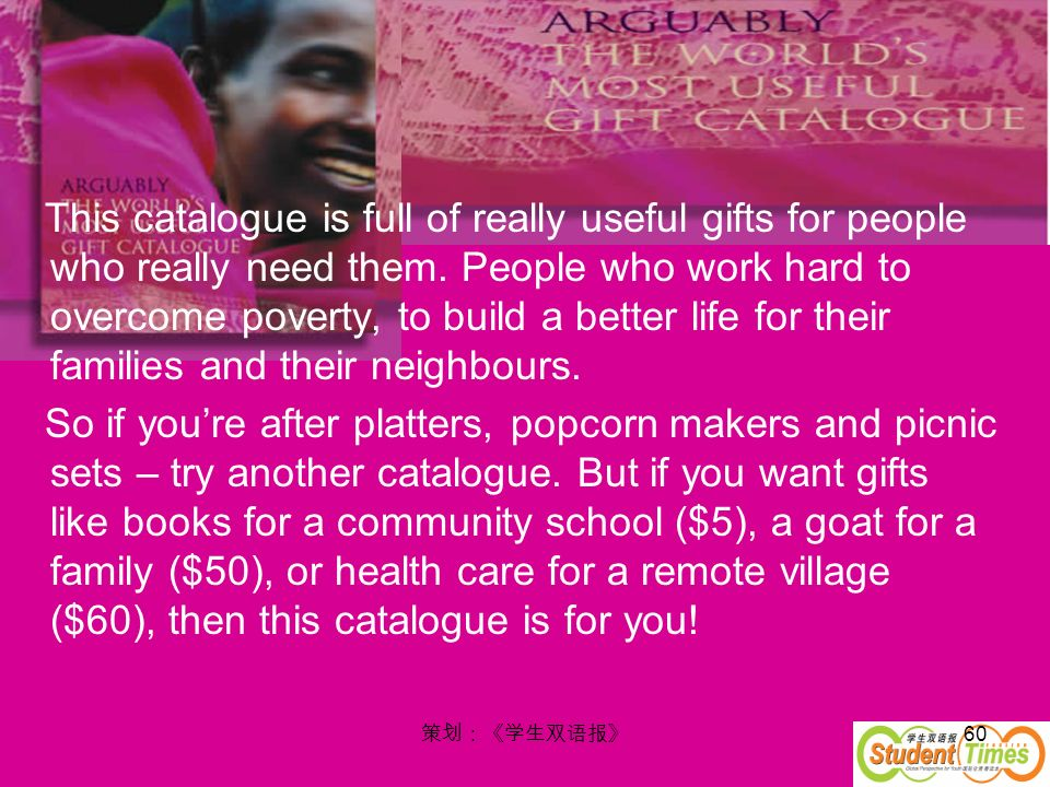 This catalogue is full of really useful gifts for people who really need them. People who work hard to overcome poverty, to build a better life for their families and their neighbours.