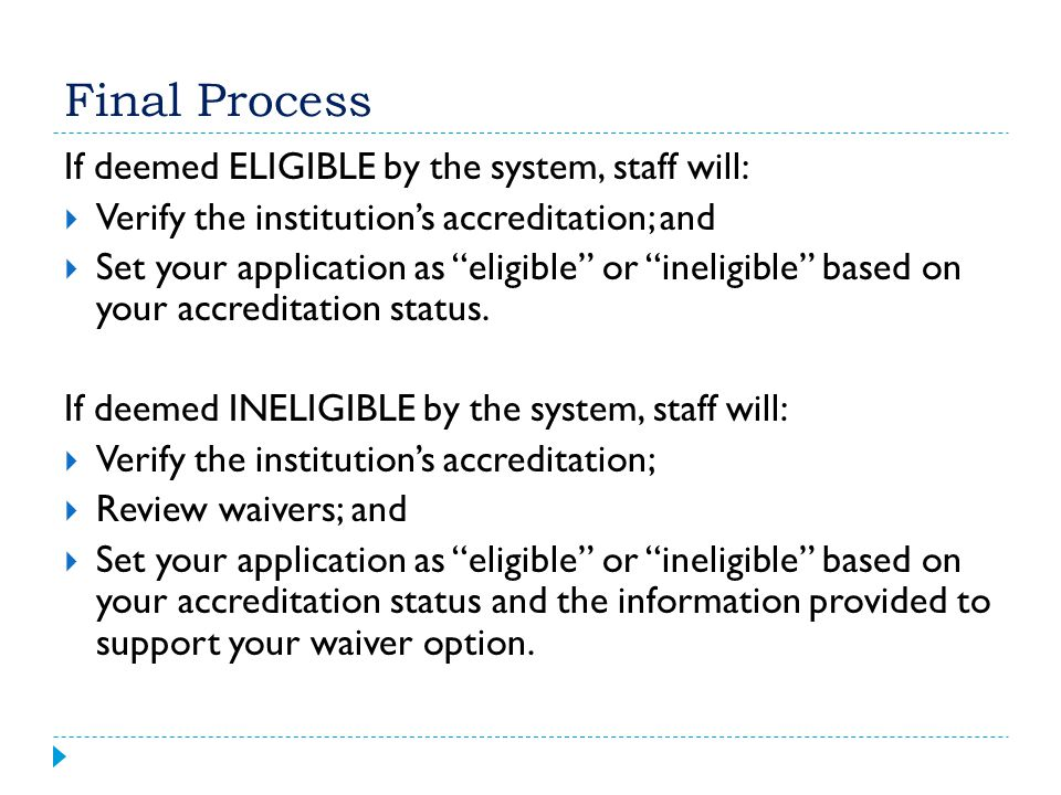 Final Process If deemed ELIGIBLE by the system, staff will: