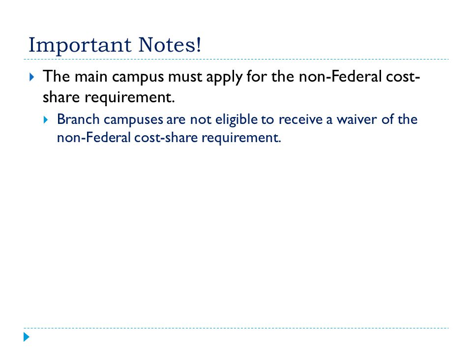 Important Notes! The main campus must apply for the non-Federal cost- share requirement.