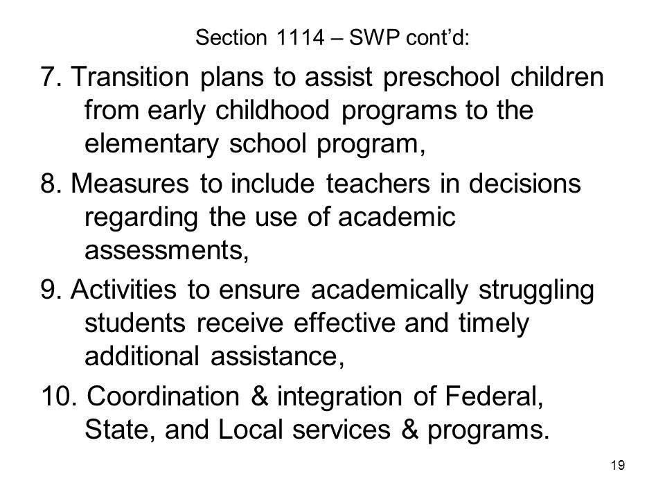 Section 1114 – SWP cont'd: 7. Transition plans to assist preschool children from early childhood programs to the elementary school program,