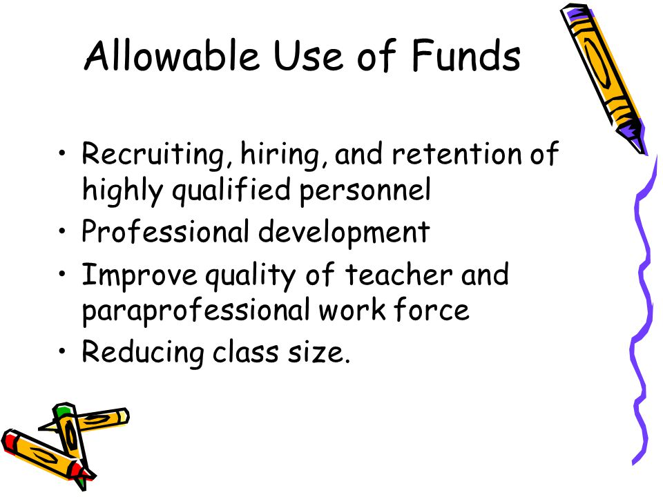 Allowable Use of Funds Recruiting, hiring, and retention of highly qualified personnel. Professional development.