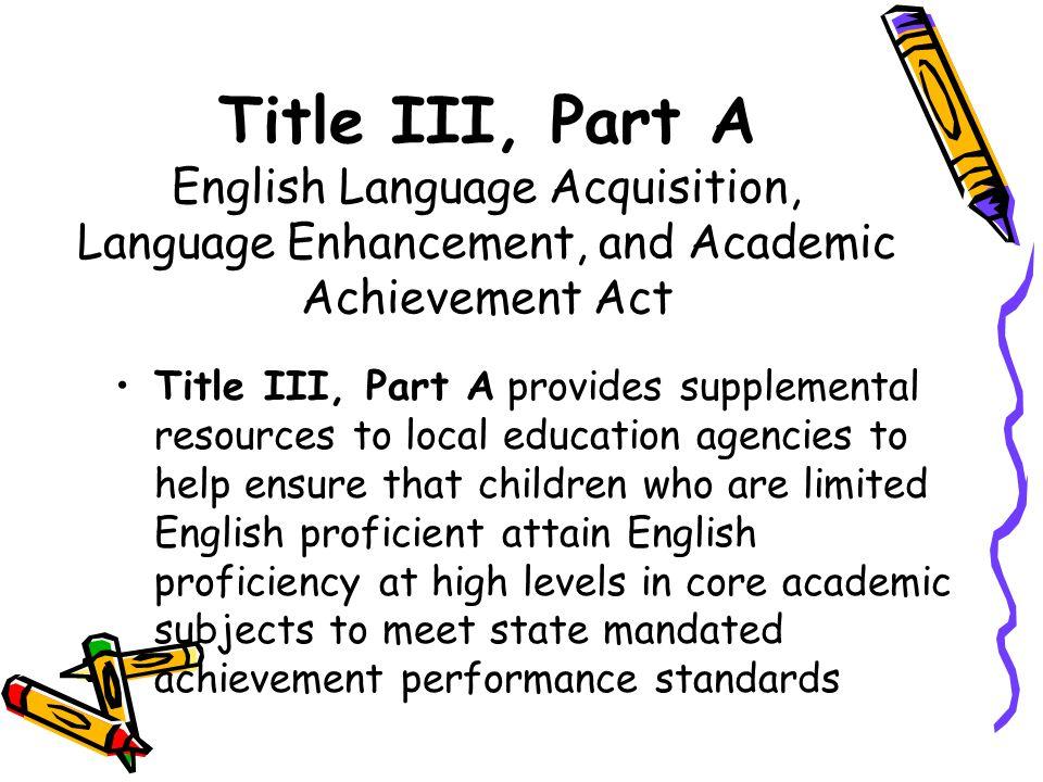 Title III, Part A English Language Acquisition, Language Enhancement, and Academic Achievement Act