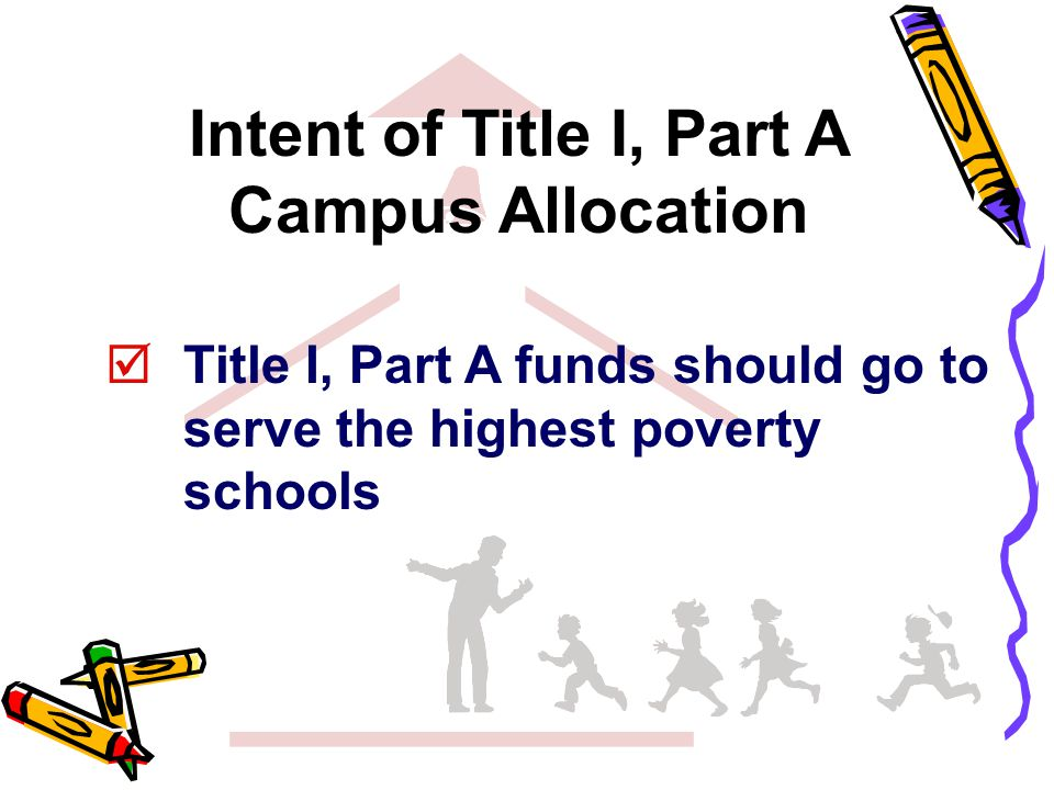Intent of Title I, Part A Campus Allocation