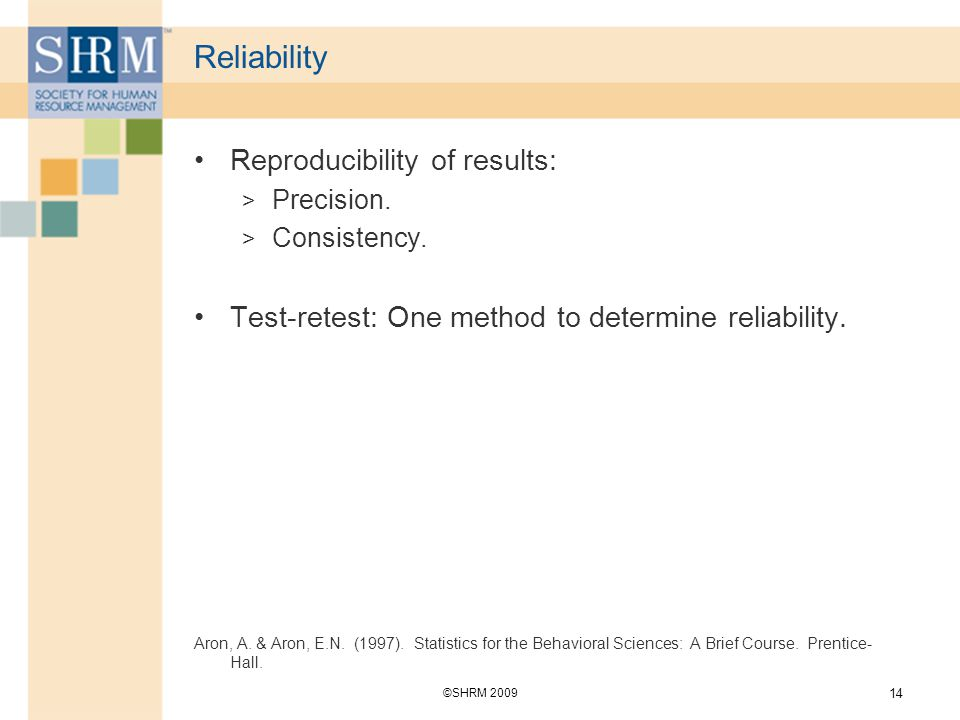 Reliability Reproducibility of results: