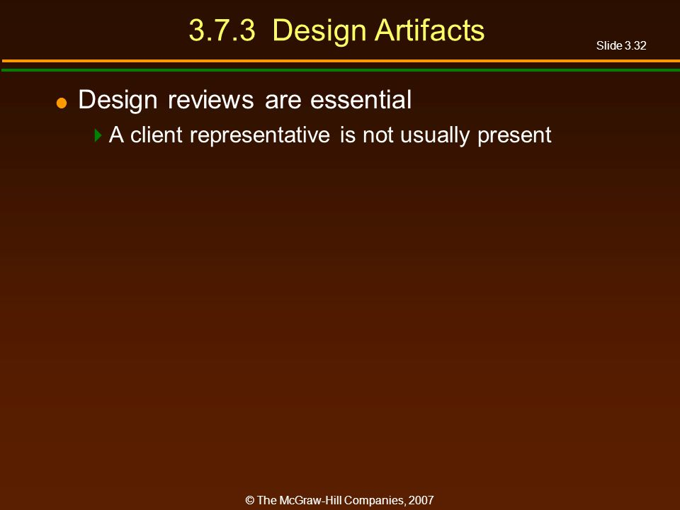 3.7.3 Design Artifacts Design reviews are essential