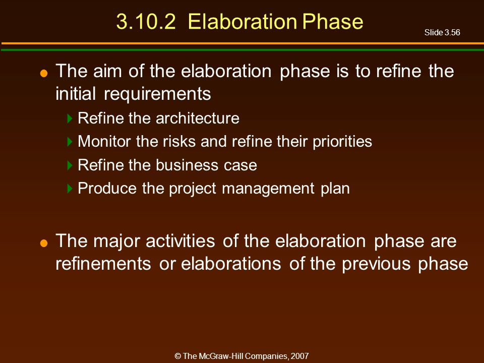 3.10.2 Elaboration Phase The aim of the elaboration phase is to refine the initial requirements. Refine the architecture.