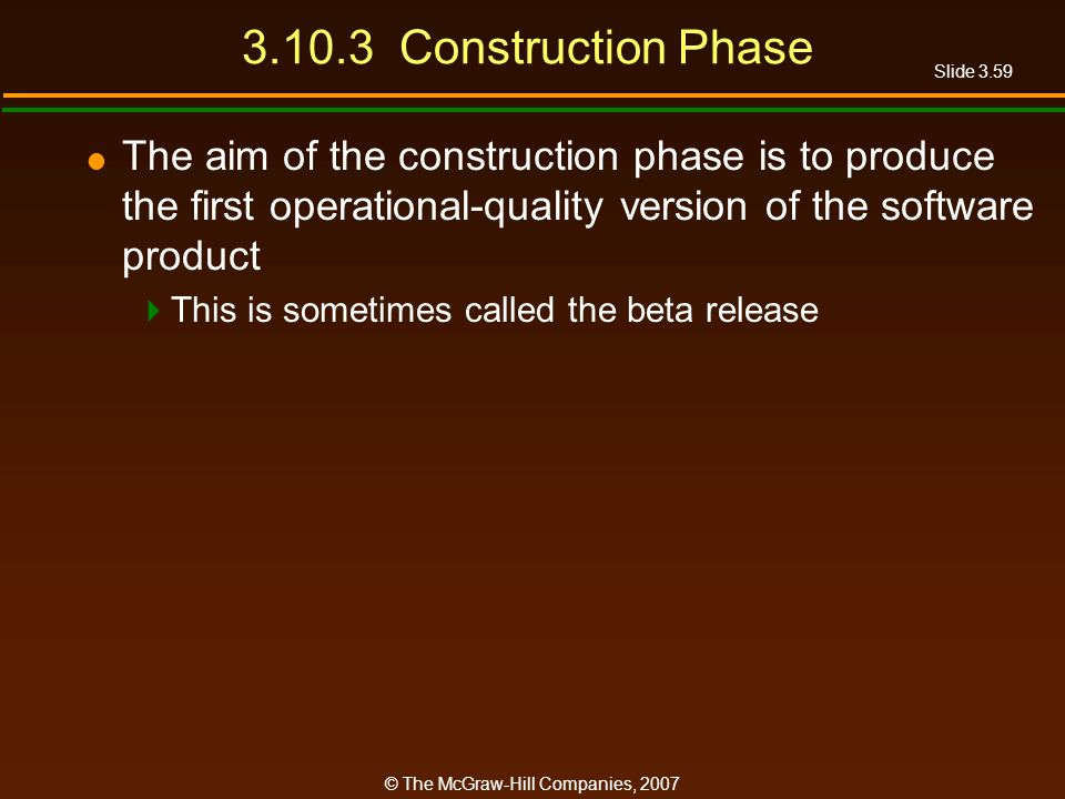 3.10.3 Construction Phase The aim of the construction phase is to produce the first operational-quality version of the software product.