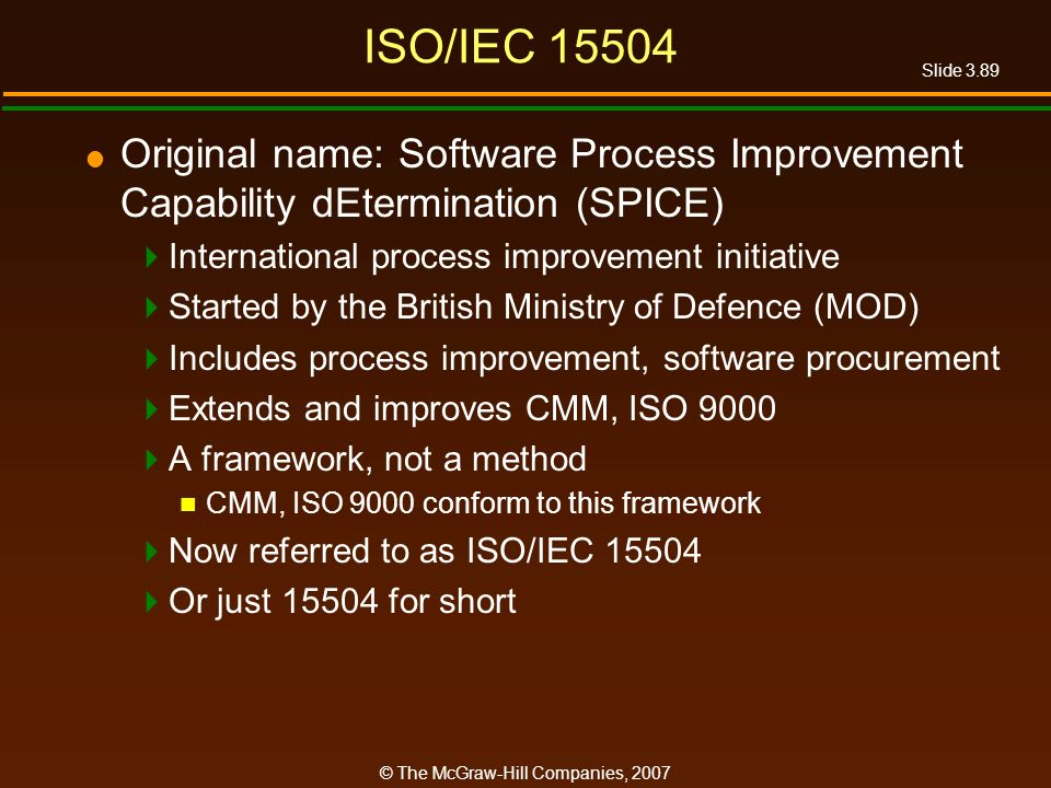 ISO/IEC 15504 Original name: Software Process Improvement Capability dEtermination (SPICE) International process improvement initiative.