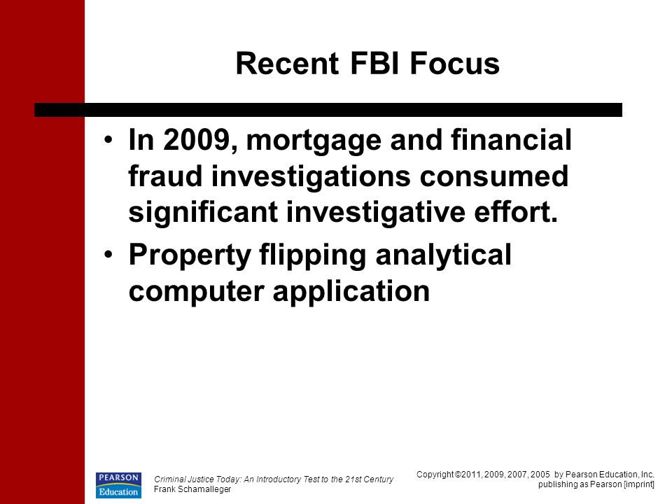 Recent FBI Focus In 2009, mortgage and financial fraud investigations consumed significant investigative effort.