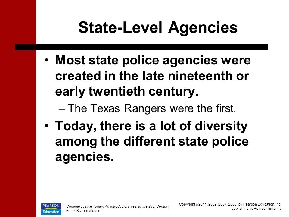 State-Level Agencies Most state police agencies were created in the late nineteenth or early twentieth century.