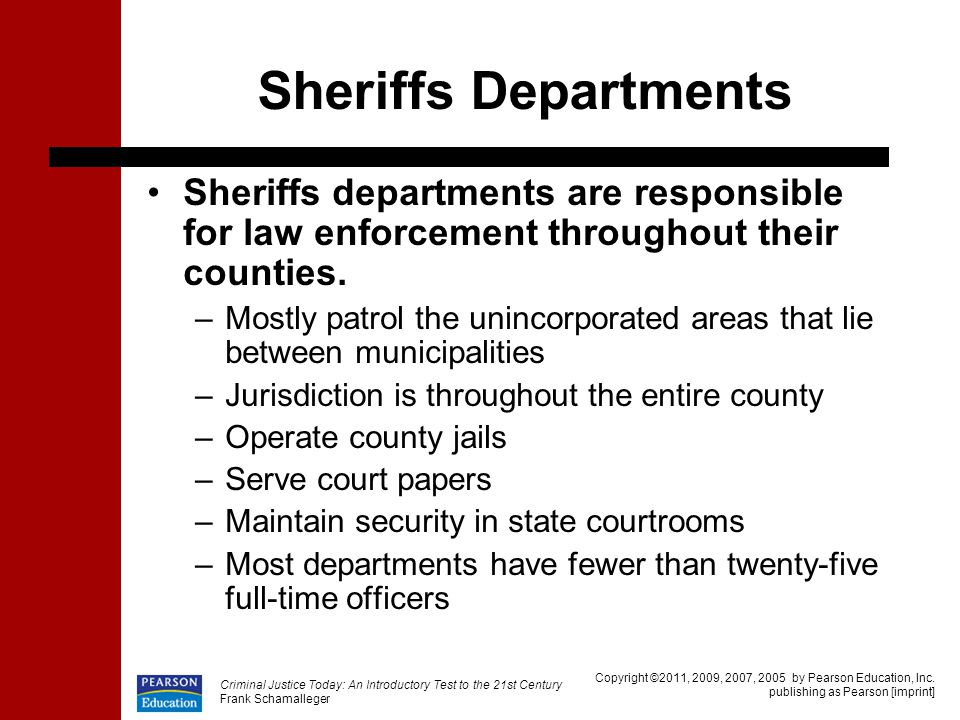 Sheriffs Departments Sheriffs departments are responsible for law enforcement throughout their counties.