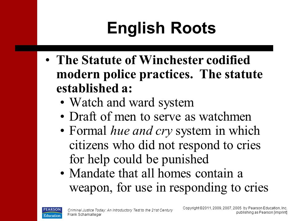 English Roots The Statute of Winchester codified modern police practices. The statute established a: