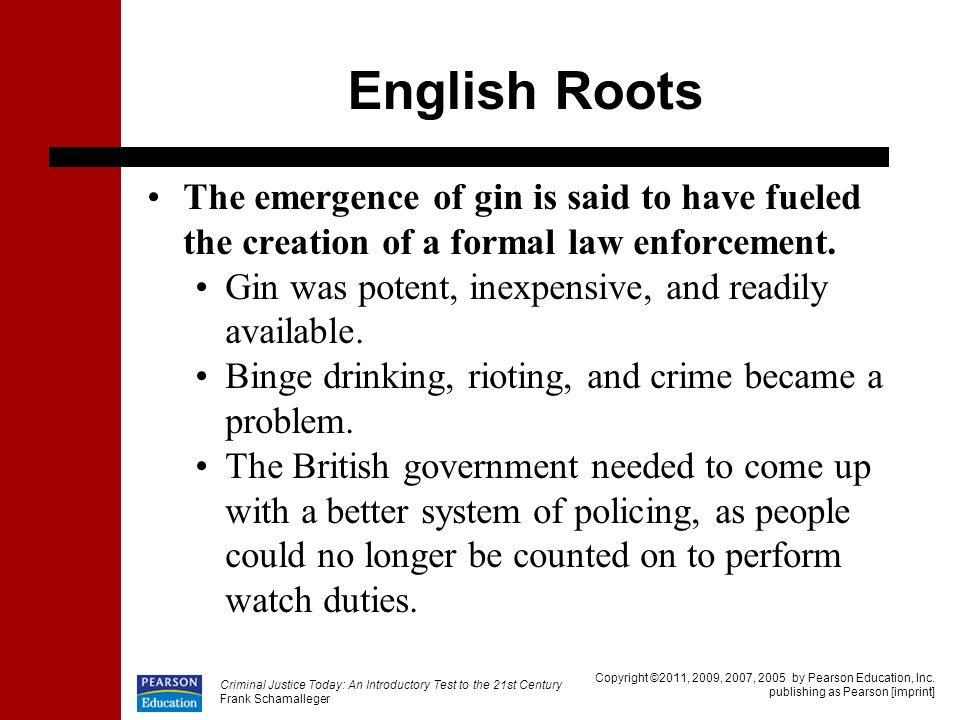 English Roots The emergence of gin is said to have fueled the creation of a formal law enforcement.