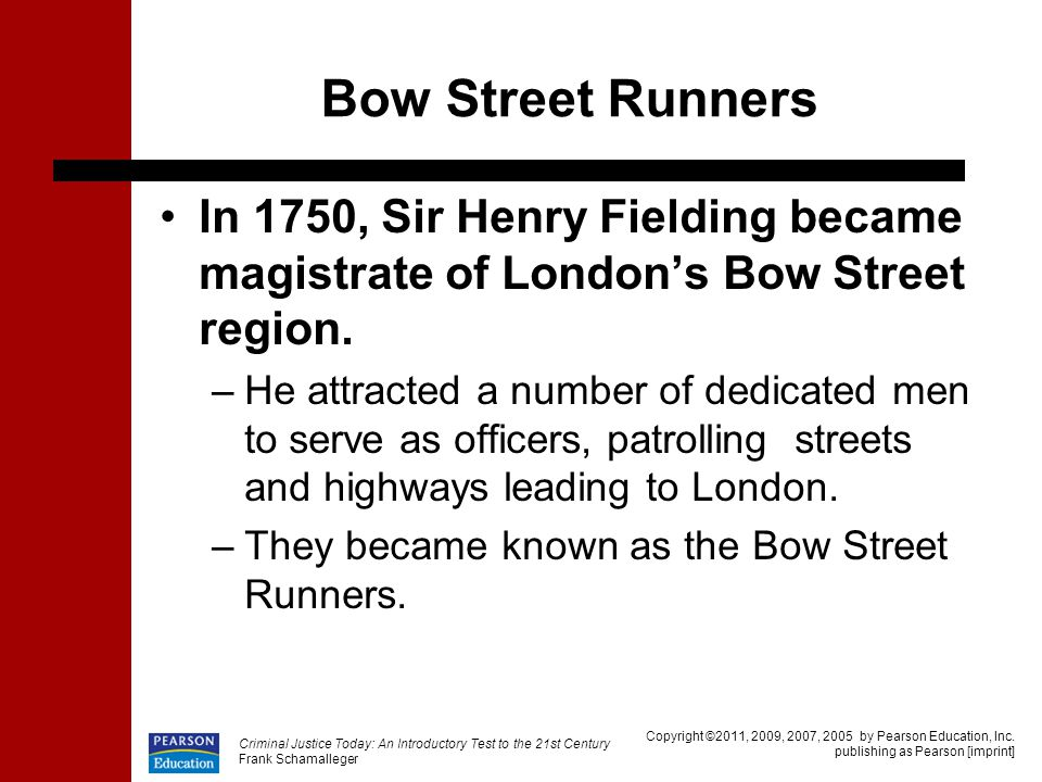 Bow Street Runners In 1750, Sir Henry Fielding became magistrate of London's Bow Street region.