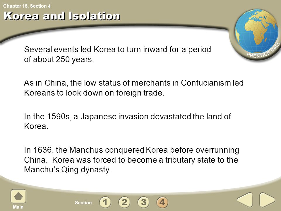 4 Korea and Isolation. Several events led Korea to turn inward for a period of about 250 years.