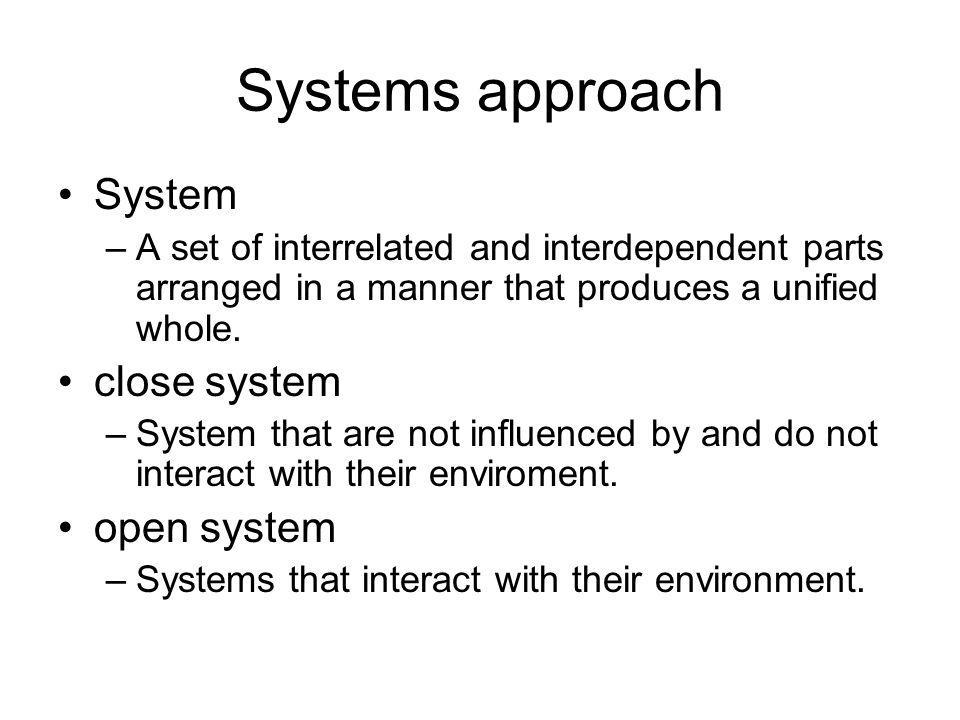 Systems approach System close system open system