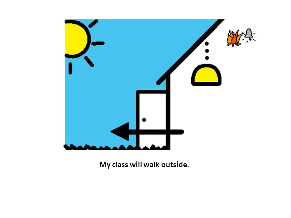 My class will walk outside.
