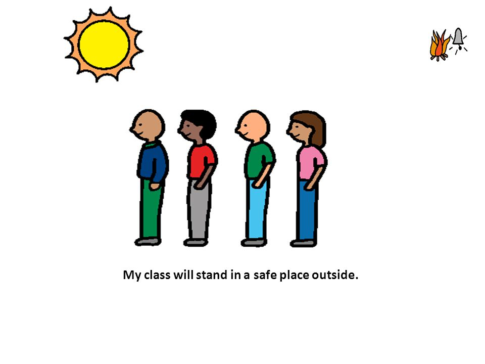 My class will stand in a safe place outside.