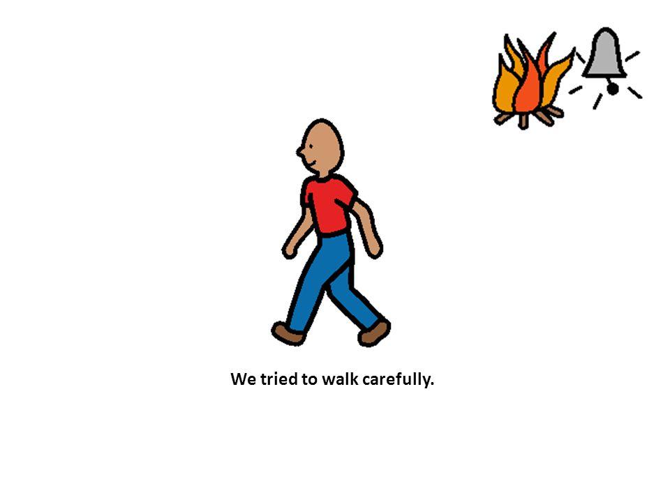 We tried to walk carefully.