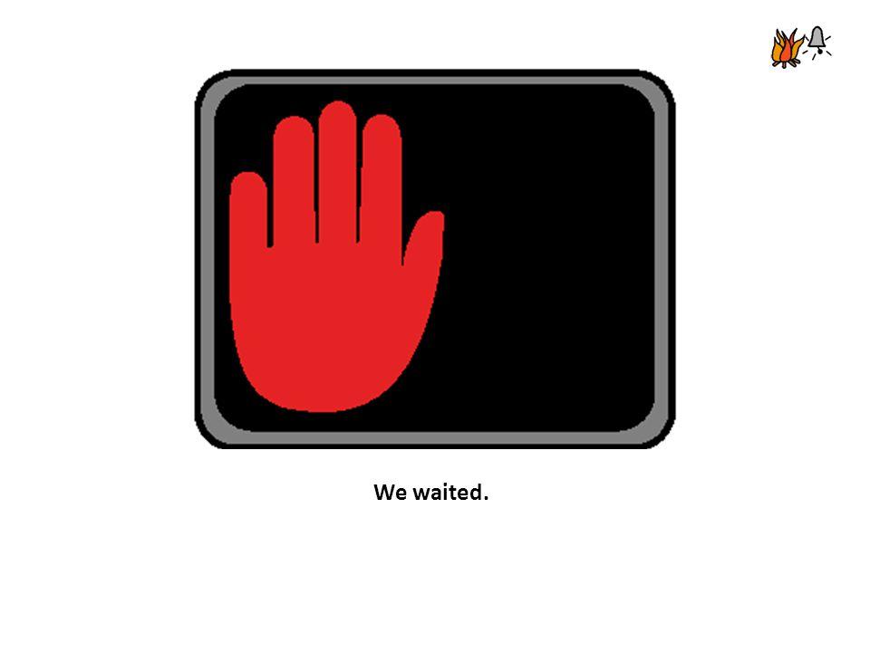 We waited.