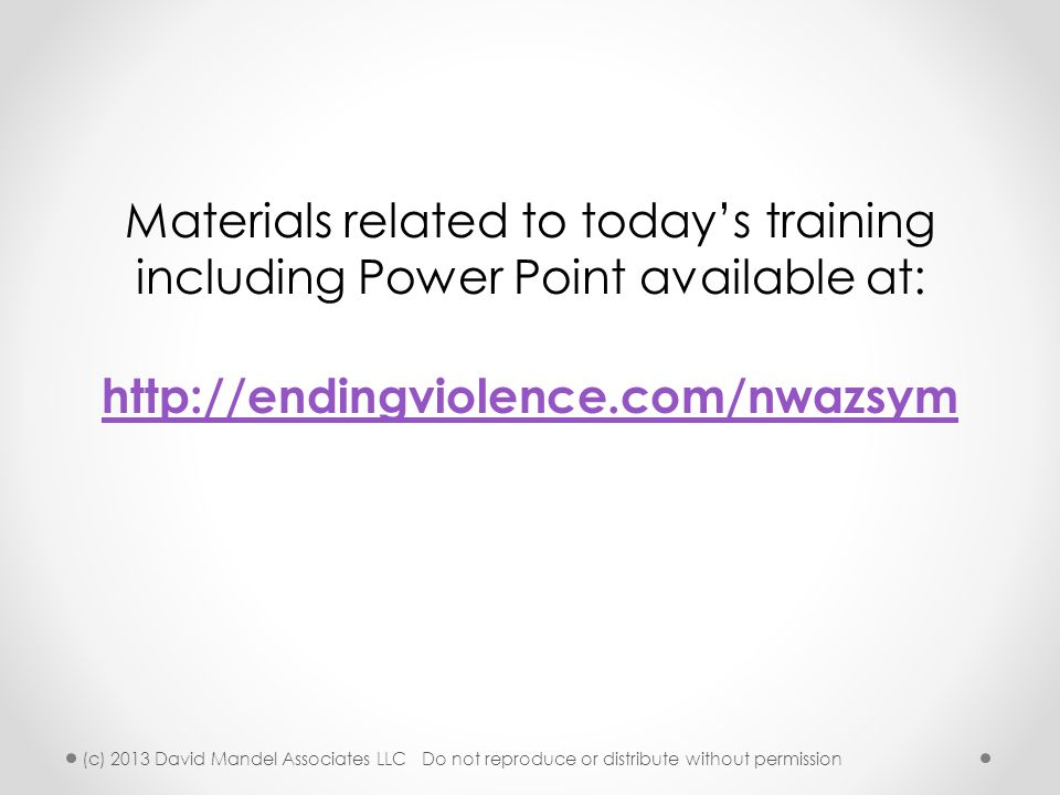 Materials related to today's training including Power Point available at: http://endingviolence.com/nwazsym