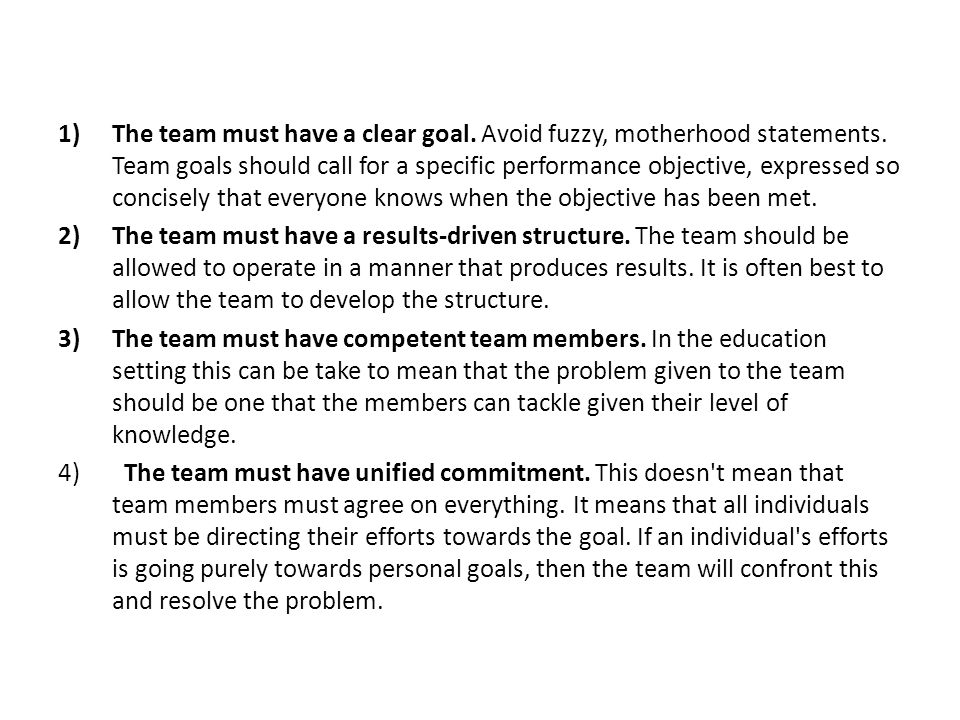 The team must have a clear goal. Avoid fuzzy, motherhood statements