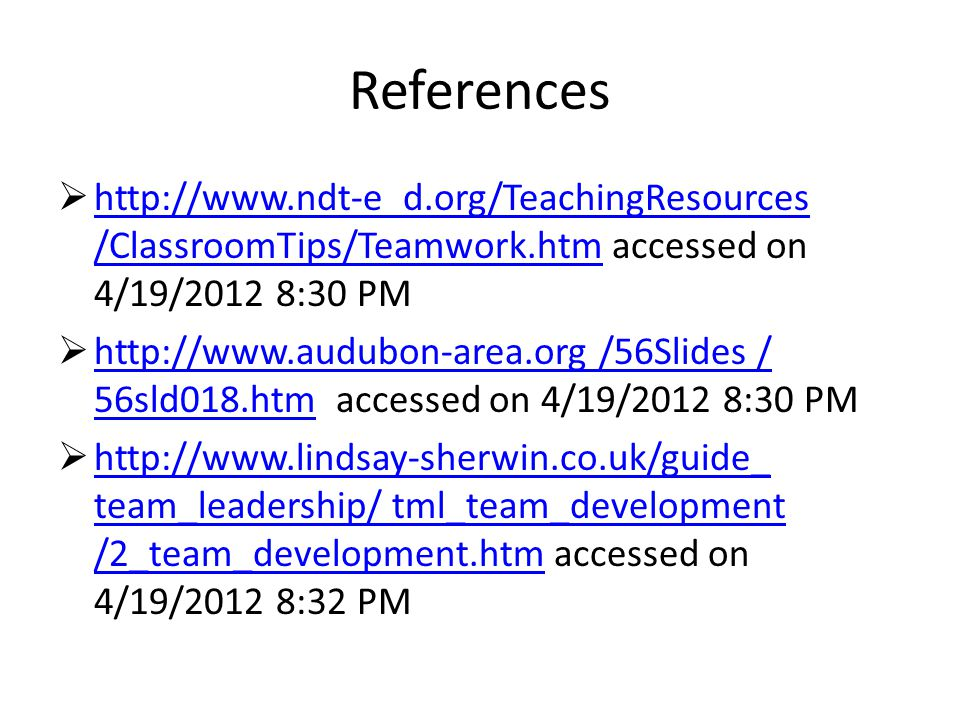 References http://www.ndt-e d.org/TeachingResources /ClassroomTips/Teamwork.htm accessed on 4/19/2012 8:30 PM.