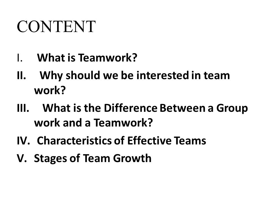 CONTENT What is Teamwork Why should we be interested in team work