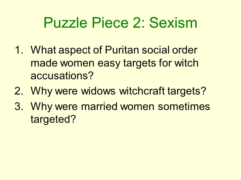 Puzzle Piece 2: Sexism What aspect of Puritan social order made women easy targets for witch accusations