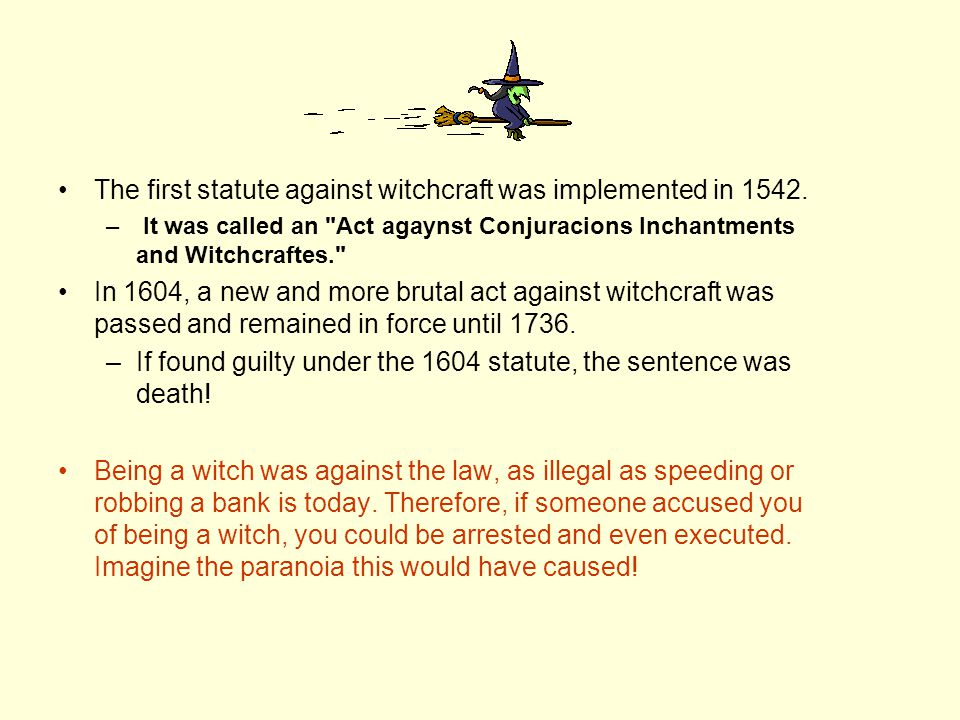 The first statute against witchcraft was implemented in 1542.